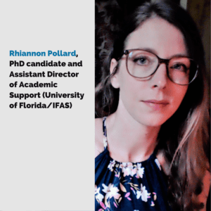 Rhiannon Pollard, PhD candidate and Assistant Director of Academic Support (University of Florida/IFAS)