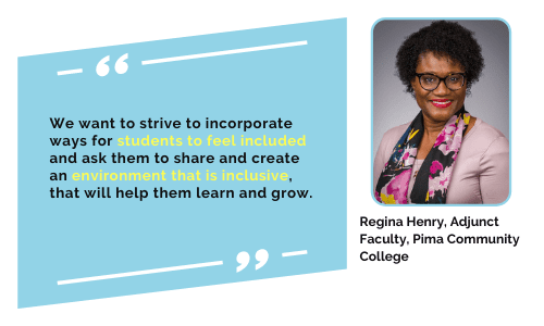 We want to strive to incorporate ways for students to feel included and ask them to share and create an environment that is inclusive, that will help them learn and grow.